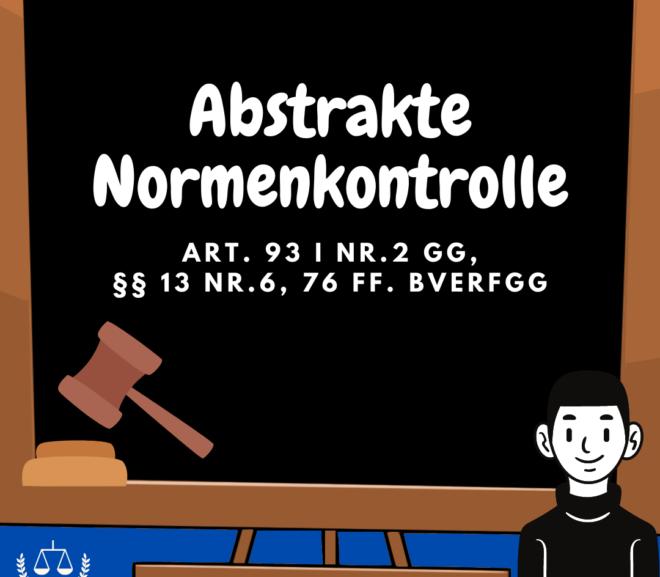 Abstrakte Normenkontrolle · Art. 93 I Nr.2 GG, §§ 13 Nr.6, 76 ff. BVerfGG · Staatsrecht