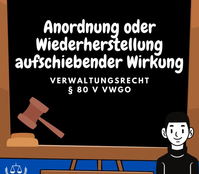 Anordnung / Wiederherstellung  aufschiebender Wirkung · § 80 V VwGO · Verwaltungsrecht
