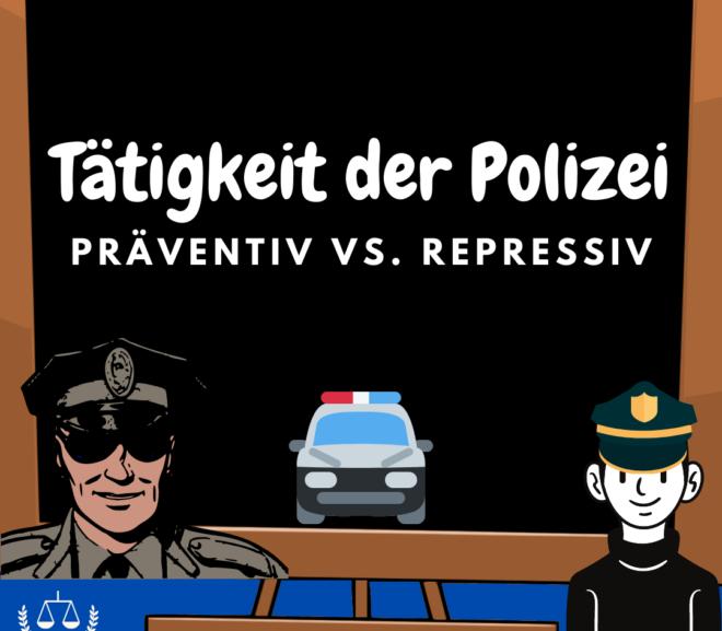 Tätigkeit der Polizei · präventiv vs. repressiv · Polizeirecht BW